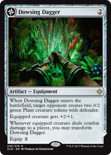 Dowsing Dagger  When Dowsing Dagger enters the battlefield, target opponent creates two 0/2 green Plant creature tokens with defender.Equipped creature gets +2/+1.Whenever equipped creature deals combat damage to a player, you may transform Dowsing Dagger.Equip