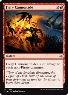 Fiery Cannonade  Fiery Cannonade deals 2 damage to each non-Pirate creature.