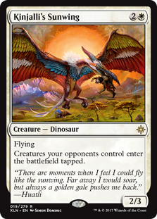 Kinjalli's Sunwing  FlyingCreatures your opponents control enter the battlefield tapped.