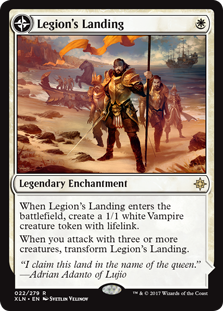 Legion's Landing  When Legion's Landing enters the battlefield, create a 1/1 white Vampire creature token with lifelink.When you attack with three or more creatures, transform Legion's Landing.