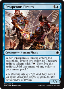 "Prosperous Pirates  When Prosperous Pirates enters the battlefield, create two colorless Treasure artifact tokens with "", Sacrifice this artifact: Add one mana of any color."""