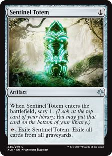 Sentinel Totem  When Sentinel Totem enters the battlefield, scry 1. (Look at the top card of your library. You may put that card on the bottom of your library.), Exile Sentinel Totem: Exile all cards from all graveyards.