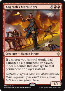 Angrath's Marauders  If a source you control would deal damage to a permanent or player, it deals double that damage to that permanent or player instead.