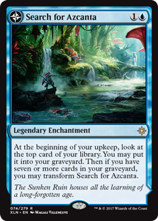 Search for Azcanta  At the beginning of your upkeep, look at the top card of your library. You may put it into your graveyard. Then if you have seven or more cards in your graveyard, you may transform Search for Azcanta.