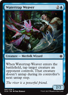 Watertrap Weaver  When Watertrap Weaver enters the battlefield, tap target creature an opponent controls. That creature doesn't untap during its controller's next untap step.