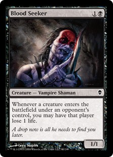 Blood Seeker  Whenever a creature enters the battlefield under an opponent's control, you may have that player lose 1 life.