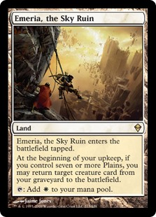 Emeria, the Sky Ruin  Emeria, the Sky Ruin enters the battlefield tapped.At the beginning of your upkeep, if you control seven or more Plains, you may return target creature card from your graveyard to the battlefield.: Add .