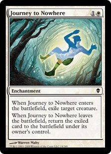 Journey to Nowhere  When Journey to Nowhere enters the battlefield, exile target creature.When Journey to Nowhere leaves the battlefield, return the exiled card to the battlefield under its owner's control.