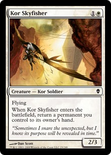 Kor Skyfisher  FlyingWhen Kor Skyfisher enters the battlefield, return a permanent you control to its owner's hand.
