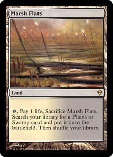 Marsh Flats  , Pay 1 life, Sacrifice Marsh Flats: Search your library for a Plains or Swamp card, put it onto the battlefield, then shuffle your library.