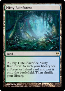 Misty Rainforest  , Pay 1 life, Sacrifice Misty Rainforest: Search your library for a Forest or Island card, put it onto the battlefield, then shuffle your library.