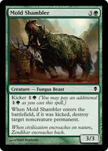 Mold Shambler  Kicker  (You may pay an additional  as you cast this spell.)When Mold Shambler enters the battlefield, if it was kicked, destroy target noncreature permanent.