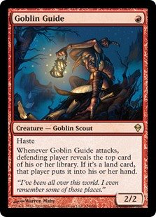 Goblin Guide  HasteWhenever Goblin Guide attacks, defending player reveals the top card of their library. If it's a land card, that player puts it into their hand.