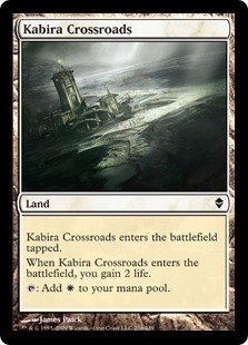 Kabira Crossroads  Kabira Crossroads enters the battlefield tapped.When Kabira Crossroads enters the battlefield, you gain 2 life.: Add .