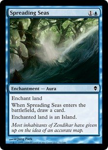 Spreading Seas  Enchant landWhen Spreading Seas enters the battlefield, draw a card.Enchanted land is an Island.