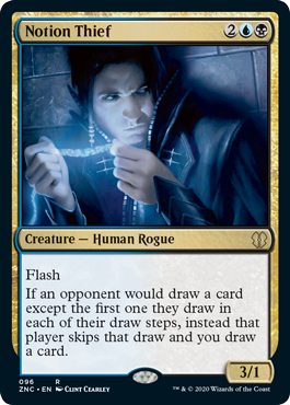 Notion Thief  FlashIf an opponent would draw a card except the first one they draw in each of their draw steps, instead that player skips that draw and you draw a card.