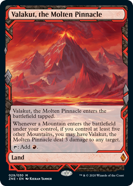 Valakut, the Molten Pinnacle  Valakut, the Molten Pinnacle enters the battlefield tapped.Whenever a Mountain enters the battlefield under your control, if you control at least five other Mountains, you may have Valakut, the Molten Pinnacle deal 3 damage to any target.: Add .