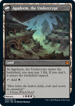 Agadeem, the Undercrypt  As Agadeem, the Undercrypt enters the battlefield, you may pay 3 life. If you don't, it enters the battlefield tapped.: Add .