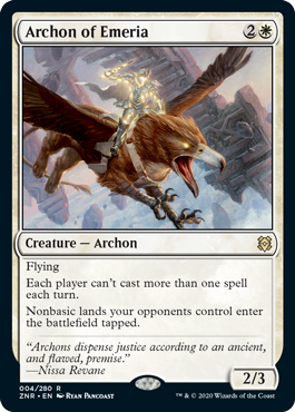 Archon of Emeria  Flying Each player can't cast more than one spell each turn. Nonbasic lands your opponents control enter the battlefield tapped.