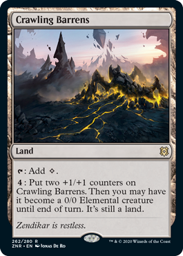 Crawling Barrens  : Add .: Put two +1/+1 counters on Crawling Barrens. Then you may have it become a 0/0 Elemental creature until end of turn. It's still a land.