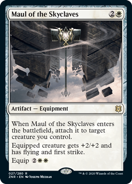 Maul of the Skyclaves  When Maul of the Skyclaves enters the battlefield, attach it to target creature you control.Equipped creature gets +2/+2 and has flying and first strike.Equip
