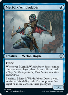 Merfolk Windrobber  FlyingWhenever Merfolk Windrobber deals combat damage to a player, that player mills a card. (They put the top card of their library into their graveyard.)Sacrifice Merfolk Windrobber: Draw a card. Activate this ability only if an opponent has eight or mo