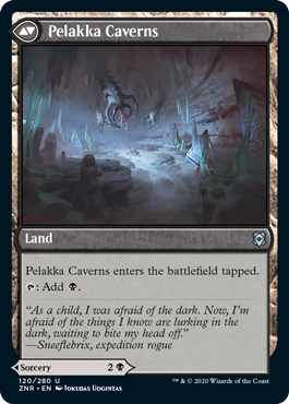 Pelakka Caverns  Pelakka Caverns enters the battlefield tapped.: Add .