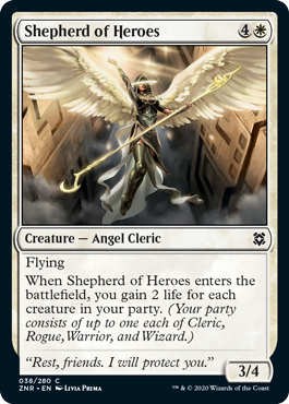 Shepherd of Heroes  FlyingWhen Shepherd of Heroes enters the battlefield, you gain 2 life for each creature in your party. (Your party consists of up to one each of Cleric, Rogue, Warrior, and Wizard.)