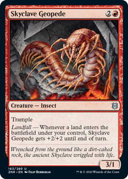 Skyclave Geopede  TrampleLandfall — Whenever a land enters the battlefield under your control, Skyclave Geopede gets +2/+2 until end of turn.