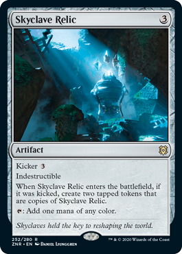 Skyclave Relic  Kicker IndestructibleWhen Skyclave Relic enters the battlefield, if it was kicked, create two tapped tokens that are copies of Skyclave Relic.: Add one mana of any color.