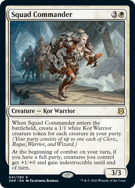 Squad Commander  When Squad Commander enters the battlefield, create a 1/1 white Kor Warrior creature token for each creature in your party. (Your party consists of up to one each of Cleric, Rogue, Warrior, and Wizard.)At the beginning of combat on your turn, if you have