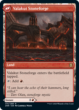 Valakut Stoneforge  Valakut Stoneforge enters the battlefield tapped.: Add .